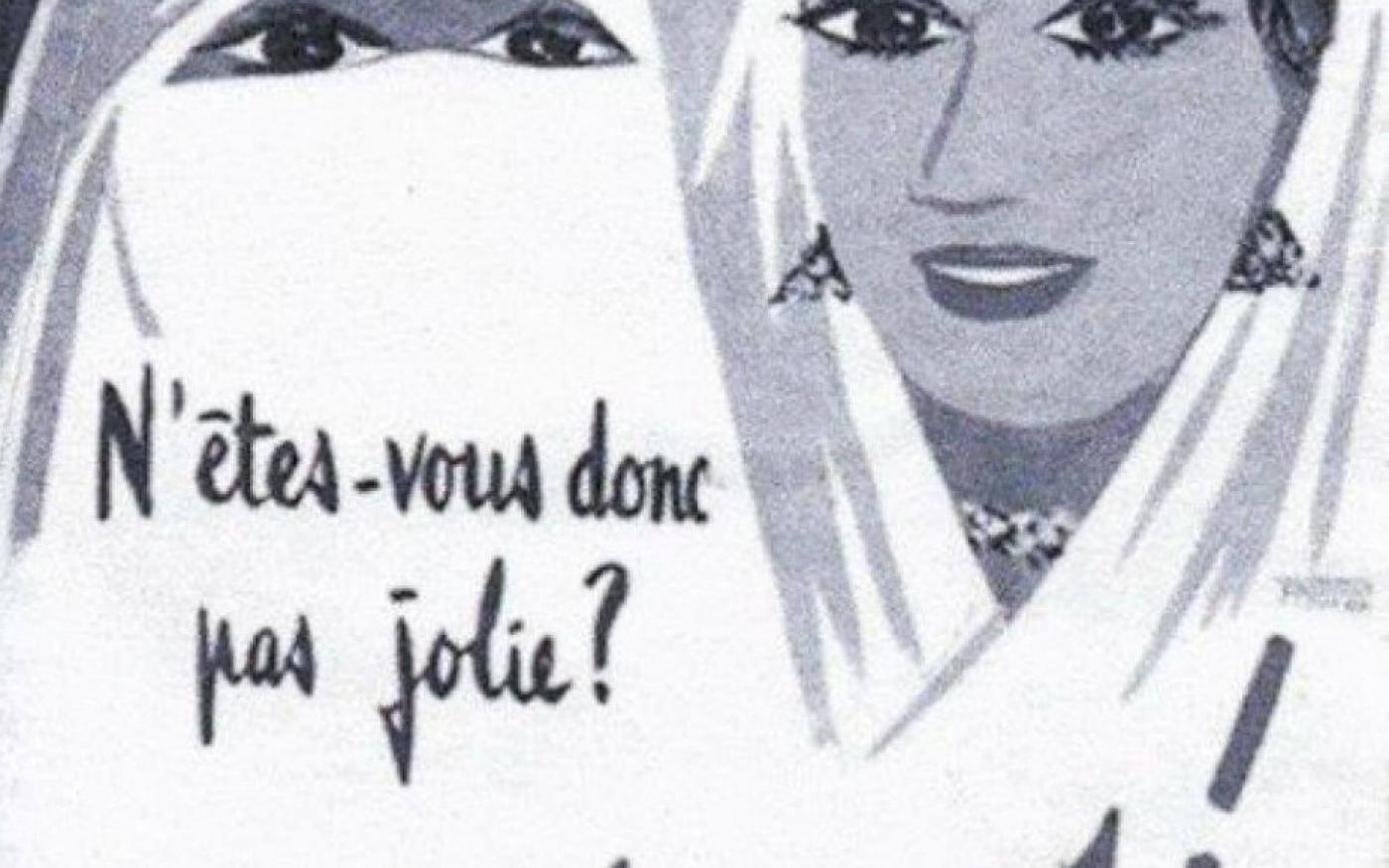 « N'êtes-vous pas jolie ? Dévoilez-vous ! » : affiche coloniale française distribuée au cours de la révolution algérienne (Twitter @musab_ys)